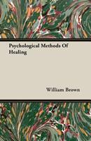 Psychological Methods of Healing - An Introduction to Psychotherapy 1406747432 Book Cover