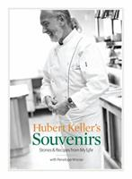 Hubert Keller's Souvenirs: Stories and Recipes from My Life 1449411428 Book Cover