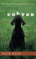 Colter: The True Story of the Best Dog I Ever Had 0395926181 Book Cover
