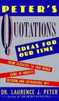 Peter's Quotations: Ideas for Our Times 0688119093 Book Cover