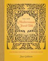 The New Mediterranean Jewish Table: Old World Recipes for the Modern Home 0520284992 Book Cover
