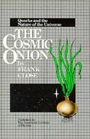 The Cosmic Onion: Quarks and the Nature of the Universe 0883184915 Book Cover