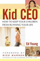 Kid CEO: How to Keep Your Children from Running Your Life 0446691771 Book Cover