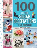 100 Little Sugar Decorations to Make (100 to Make) 1782212922 Book Cover