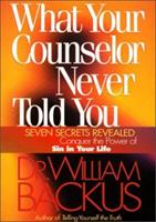 What Your Counselor Never Told You: Seven Secrets Revealed--Conquer the Power of Sin in Your Life 0764223925 Book Cover
