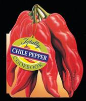 The Totally Chile Peppers Cookbook (Totally Cookbooks) 0890877246 Book Cover