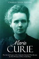 Marie Curie: The Life and Legacy of the Legendary Scientist Who Became the First Woman to Win a Nobel Prize 1986669084 Book Cover