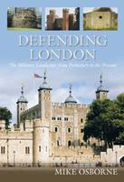 Defending London: A Military History from Conquest to Cold War 0752464655 Book Cover