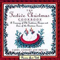 The Festive Christmas Cookbook: A Treasury of Old Traditions, Recipes and Lore of the Christmas Season 0883659735 Book Cover