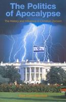 The Politics of Apocalypse: The History and Influence of Christian Zionism 1851684530 Book Cover