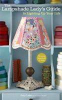 The Lampshade Lady's Guide to Lighting Up Your Life: 50 Custom Lampshades and Lamps 0307452328 Book Cover