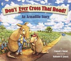 Don't Ever Cross That Road! An Armadillo Story 1891795082 Book Cover