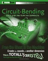 Circuit-Bending: Build Your Own Alien Instruments (ExtremeTech) 0764588877 Book Cover