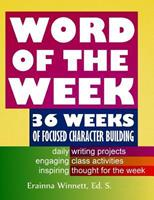 Word of the Week: 36 Weeks of Focused Character Building 0692225625 Book Cover