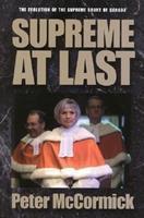 Supreme at Last : The Evolution of the Supreme Court of Canada 1550286927 Book Cover