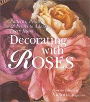 Decorating with Roses: Patterns, Petals & Prints to Adorn Every Room 1588162354 Book Cover