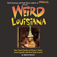 Weird Louisiana: Your Travel Guide to the Pelican State's Local Legends and Best Kept Secrets (Weird) 1402745540 Book Cover