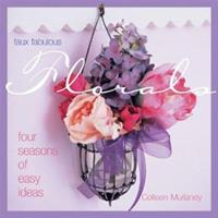 Faux Fabulous Florals: Four Seasons of Easy Ideas 1931543399 Book Cover