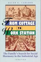 From Cottage to Work Station: The Family's Search for Social Harmony in the Industrial Age 0898704294 Book Cover