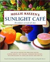 Mollie Katzen's Sunlight Cafe: Breakfast Served All Day 0786862696 Book Cover