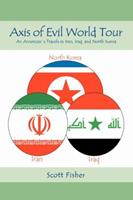 Axis of Evil World Tour: An Americans Travels in Iran, Iraq, and North Korea 0595416047 Book Cover