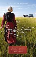 An Amish Love: Three Amish Novellas 1595548750 Book Cover