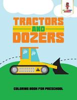 Tractors and Dozers: Coloring Book for Preschool 0228205646 Book Cover