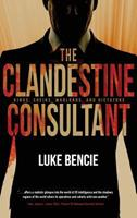 The Clandestine Consultant: Kings, Sheiks, Warlords, and Dictators 1633934217 Book Cover