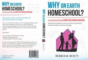 Why on Earth Homeschool: The Case for Australian Christian Homeschooling 0994204604 Book Cover