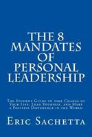 The 8 Mandates of Personal Leadership: The Student Guide to Take Charge of Your Life, Lead Yourself, and Make a Positive Difference in the World 1493696912 Book Cover