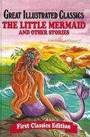 The Little Mermaid & Other Stories (Great Illustrated Classics) 0866116761 Book Cover