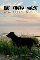 Be Their Voice: An Anthology for Rescue 1537795635 Book Cover