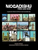 Mogadishu Then and Now: A Pictorial Tribute to Africa's Most Wounded City 1477229035 Book Cover
