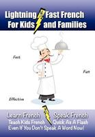 Lightning-Fast French for Kids and Families: Learn French, Speak French, Teach Kids French - Quick As A Flash, Even If You Don't Speak A Word Now! 1470138816 Book Cover