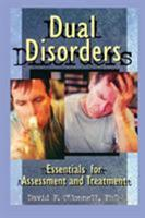 Dual Disorders: Essentials for Assessment and Treatment 0789004011 Book Cover