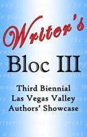 Writer's Bloc III: Third Biennial Las Vegas Valley Authors' Showcase 1934051497 Book Cover