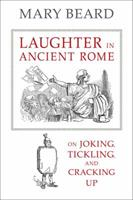 Laughter in Ancient Rome: On Joking, Tickling, and Cracking Up 0520287584 Book Cover