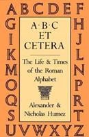 A. B. C. Et Cetera: Life and Times of the Roman Alphabet 087923587X Book Cover
