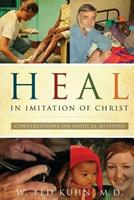 Heal, in Imitation of Christ: Conversations on Medical Missions 1632692937 Book Cover