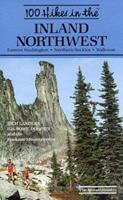 100 Hikes in the Inland Northwest: Eastern Washington, Northern Rockies, Wallowas 0898861306 Book Cover