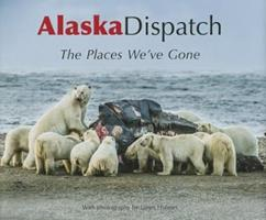 Alaska Dispatch: The Places We've Gone 0988532700 Book Cover