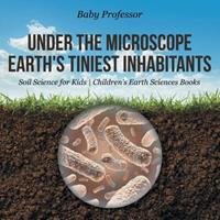 Under the Microscope: Earth's Tiniest Inhabitants - Soil Science for Kids Children's Earth Sciences Books 1541940202 Book Cover