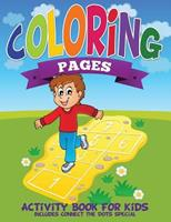 Coloring Pages (Activity Book for Kids Includes Connect the Dots Special) 1634285212 Book Cover