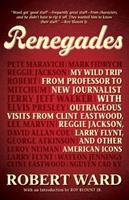 Renegades: My Wild Trip from Professor to New Journalist with Outrageous Visits from Clint Eastwood, Reggie Jackson, Larry Flynt, and other American Icons 1440533148 Book Cover
