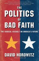 The POLITICS OF BAD FAITH: The Radical Assault on America's Future 0684850230 Book Cover