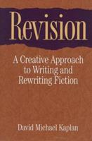 Revision: A Creative Approach to Writing and Rewriting Fiction 188491019X Book Cover