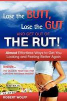 Lose the Butt, Lose the Gut and Get Out of the Rut! 1937939065 Book Cover