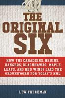 The Original Six: How the Canadiens, Bruins, Rangers, Blackhawks, Maple Leafs, and Red Wings Laid the Groundwork for Today?s National Hockey League 1613219490 Book Cover