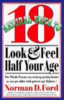 18 Natural Ways to Look and Feel Half Your Age: Secrets of Staying Young and Living Longer 0879836415 Book Cover