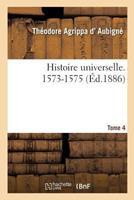 Histoire Universelle. 1573-1575 Tome 4 2014497095 Book Cover
